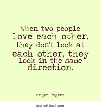 ... two people love each other, they dont look at each other, they