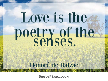 Love quote - Love is the poetry of the senses.