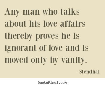 Love quotes - Any man who talks about his love affairs..