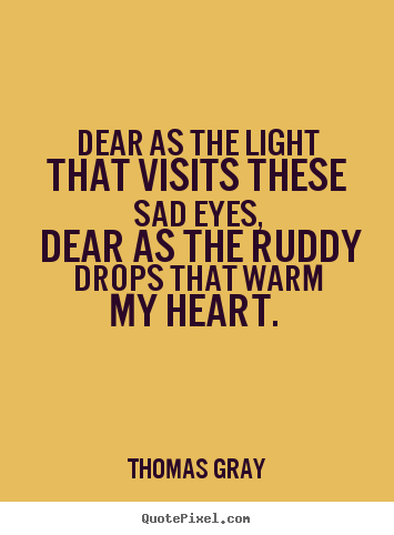 How to make poster quotes about love - Dear as the light that visits these sad eyes, dear as..