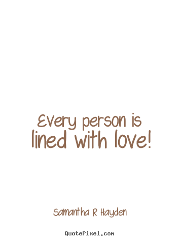 Design picture quotes about love - Every person is lined with love!