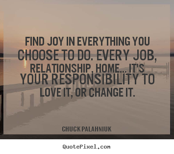 How to make picture sayings about love - Find joy in everything you choose to do. every job, relationship, home.....