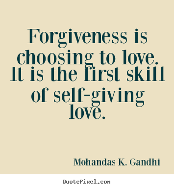 Love quotes - Forgiveness is choosing to love. it is the first skill of self-giving..