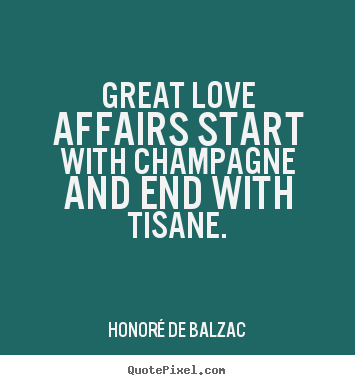 Love quotes - Great love affairs start with champagne and end with..