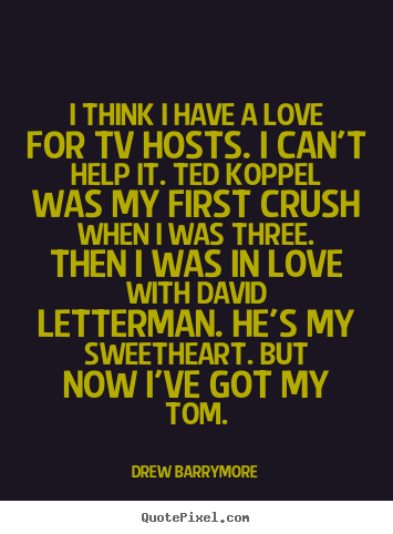 Quotes about love - I think i have a love for tv hosts. i can't help it. ted..