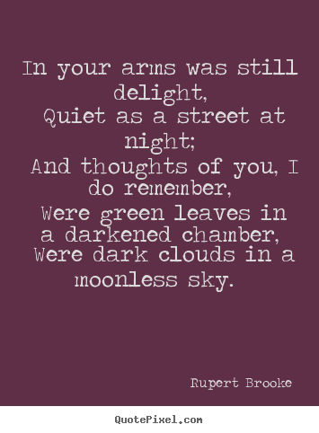 Quote about love - In your arms was still delight, quiet as a street at night; and thoughts..