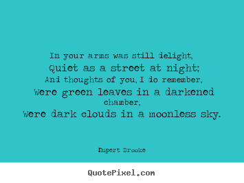 In your arms was still delight, quiet as a street at.. Rupert Brooke  love quotes