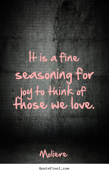 Moliere picture quotes - It is a fine seasoning for joy to think of.. - Love quotes