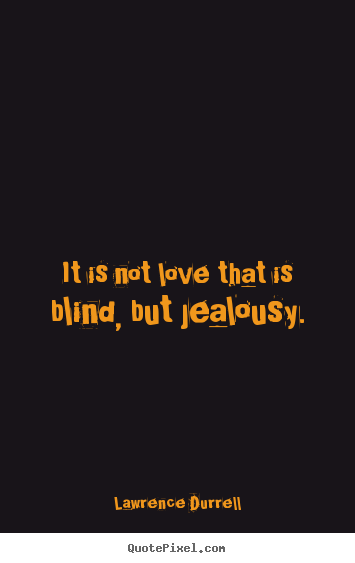 Create picture quote about love - It is not love that is blind, but jealousy.
