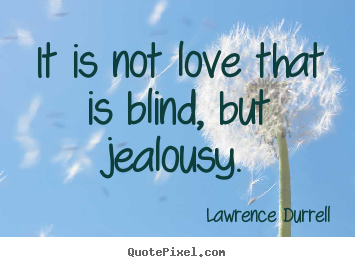 Quotes about love - It is not love that is blind, but jealousy.