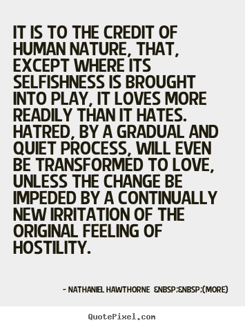 Quote about love - It is to the credit of human nature, that, except..
