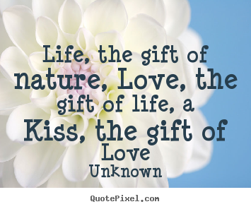 quotes about love life the gift of nature love the