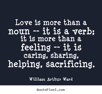 William Arthur Ward picture quotes - Love is more than a noun -- it is a verb; it is more.. - Love quote