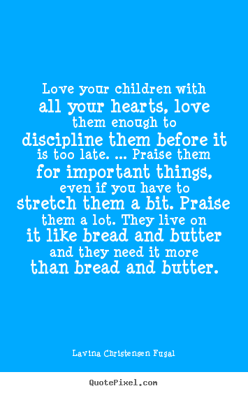 Create graphic pictures sayings about love - Love your children with all your hearts, love..