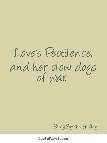 Love sayings - Love's pestilence, and her slow dogs of war.