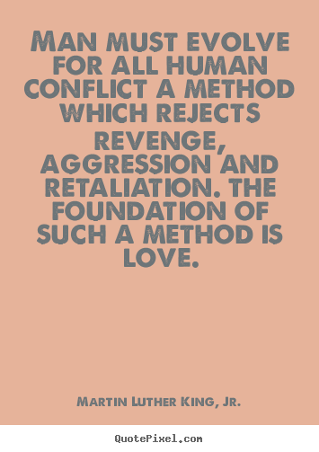Make custom picture quotes about love - Man must evolve for all human conflict a method which rejects revenge,..