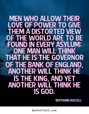 Quote about love - Men who allow their love of power to give them a distorted..