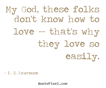D. H. Lawrence picture quotes - My god, these folks don't know how to love.. - Love quotes