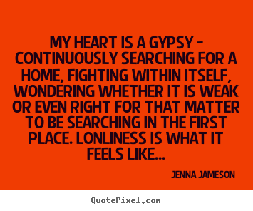 Jenna Jameson picture quotes - My heart is a gypsy - continuously searching for a home,.. - Love quote