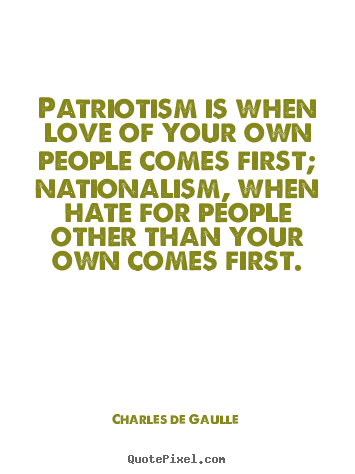Quotes about love - Patriotism is when love of your own people comes first;..