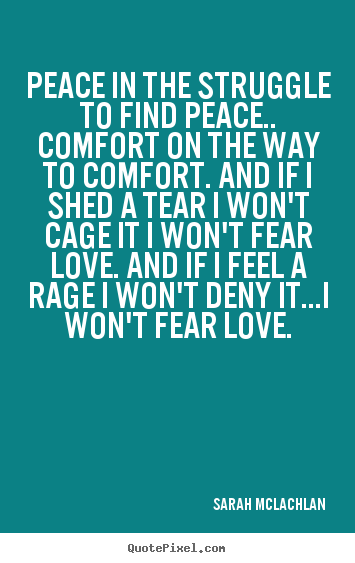 Diy picture quotes about love - Peace in the struggle to find peace.. comfort on the way..