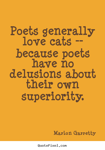 Love quotes - Poets generally love cats -- because poets have no..