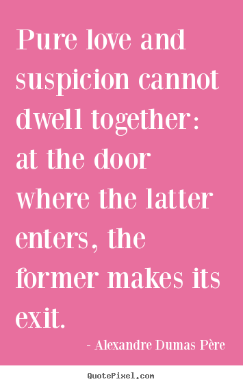 Create graphic picture quotes about love - Pure love and suspicion cannot dwell together: at the door..