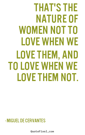 Quote about love - That's the nature of women not to love when..