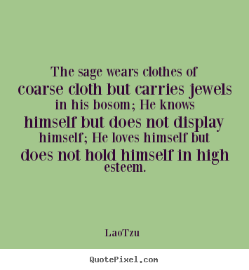 Create your own photo quotes about love - The sage wears clothes of coarse cloth but carries..