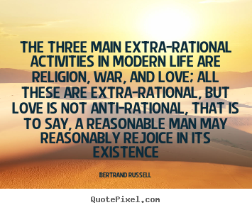 Bertrand Russell picture quote - The three main extra-rational activities.. - Love quotes