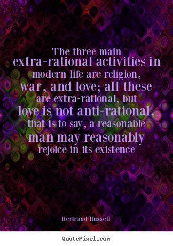 Bertrand Russell picture quotes - The three main extra-rational activities in modern.. - Love quotes