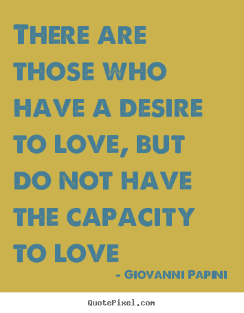 Design picture sayings about love - There are those who have a desire to love, but do..