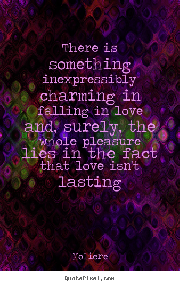 Quotes about love - There is something inexpressibly charming in falling in love and, surely,..