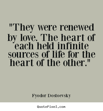"Love quotes - ""they were renewed by love. the heart of.."