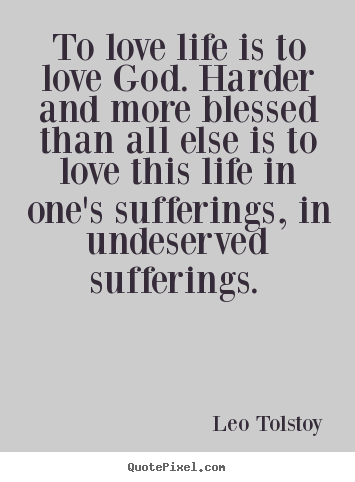 Love quotes - To love life is to love god. harder and more blessed than..
