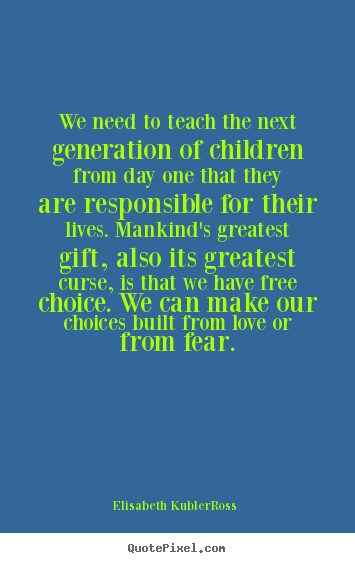 Elisabeth Kubler-Ross picture quote - We need to teach the next generation of children.. - Love quotes