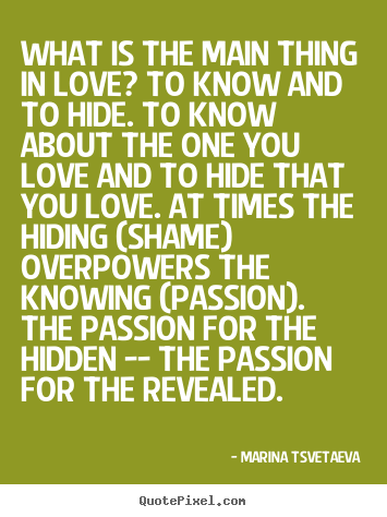 Quotes about love - What is the main thing in love? to know and to..
