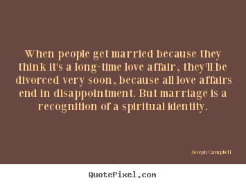 Make personalized picture quotes about love - When people get married because they think it's a long-time..