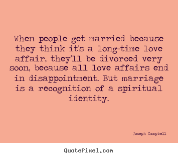 Quotes about love - When people get married because they think it's a long-time..