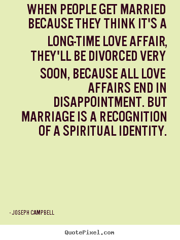 Joseph Campbell picture quotes - When people get married because they think it's a long-time love affair,.. - Love quotes