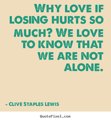 Love sayings - Why love if losing hurts so much? we love to know that..
