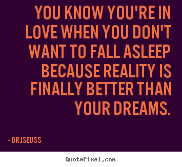 Love quotes - You know you're in love when you don't want to fall asleep..
