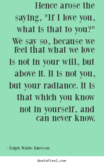"Design picture quote about love - Hence arose the saying, ""if i love you, what is.."