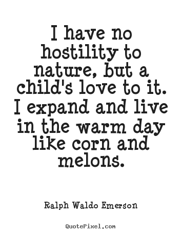 Ralph Waldo Emerson picture quotes - I have no hostility to nature, but a child's.. - Love quote
