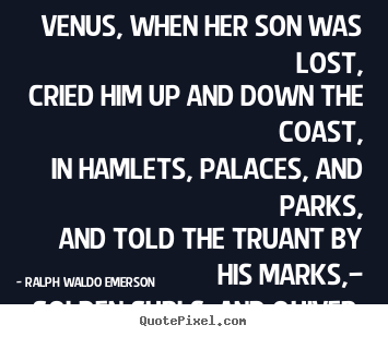 Make picture quote about love - Venus, when her son was lost, cried him up and down the..