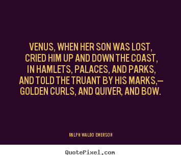 Love quotes - Venus, when her son was lost, cried him up and down the..