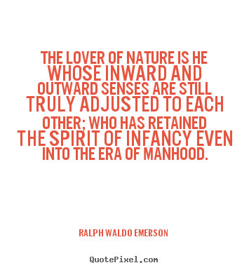 Ralph Waldo Emerson  picture quotes - The lover of nature is he whose inward and outward senses are still.. - Love quotes