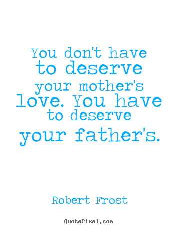 Make personalized picture quotes about love - You don't have to deserve your mother's love...