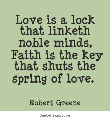 Love quotes - Love is a lock that linketh noble minds, faith is..