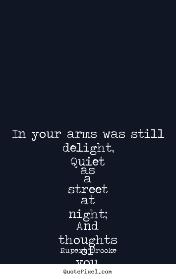 Quotes about love - In your arms was still delight, quiet as a..